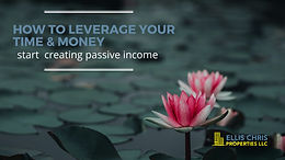 How to Leverage Your Time & Money, Start  Creating Passive Income