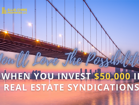 You'll Love The Possibilities When You Invest $50,000 In Real Estate Syndications