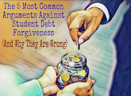 The 5 Most Common Arguments Against Student Debt Forgiveness (And Why They Are Wrong)