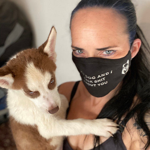 My Dog and I Talk S#!t About You Face Mask