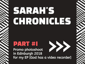 """Sarah's Chronicles #25 - Promo photoshoot in Edinburgh, 2018 for my EP """"God has a video reco"""