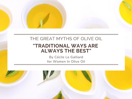 The great myths of olive oil: Traditional ways are always the best