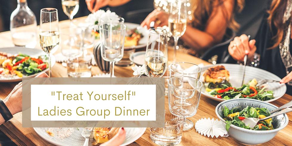 """Treat Yourself"" Ladies Group Dinner"
