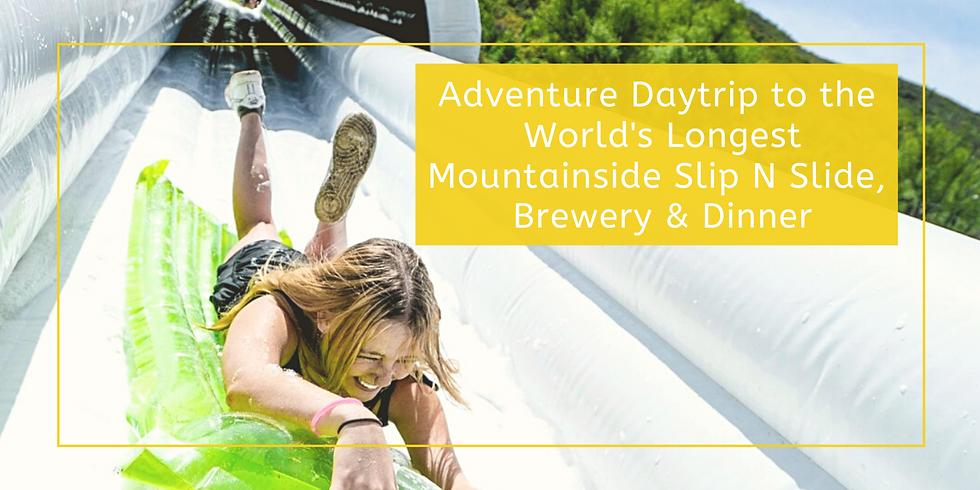 Adventure Daytrip to the  World's Longest Mountainside Slip N Slide,  Brewery & Dinner