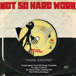 Not So Hard Work / Hang Around