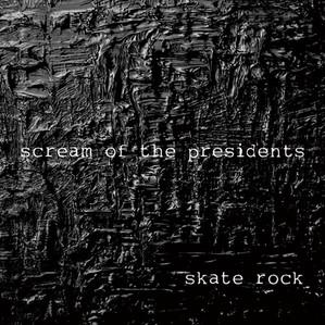 Scream Of The Presidents / Skate Rock