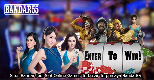 Situs Bandar Judi Slot Online Games Terbesar Terpercaya Bandar55