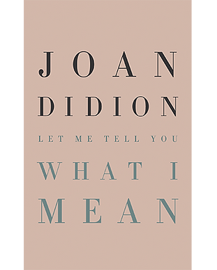 Joan Didion What I Mean Book.png