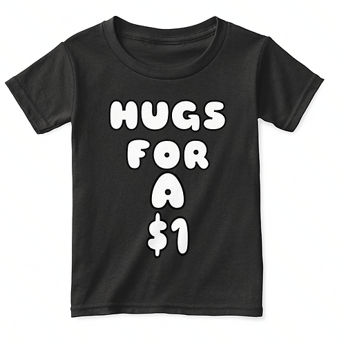 Hugs For A $1 (Toddler Tee)