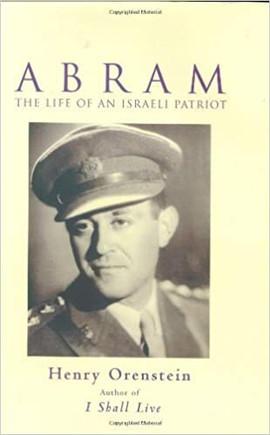 Abram - The Life of an Israeli  patriot - Henry Orenstein