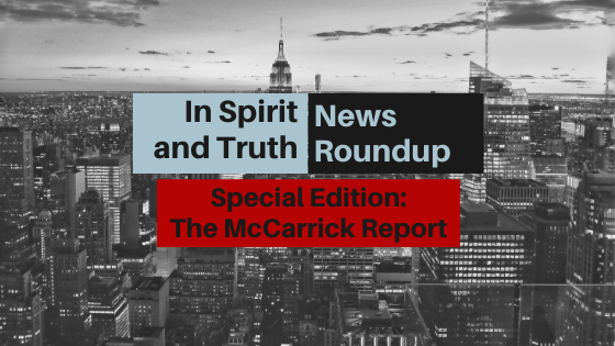 In Spirit and Truth News Roundup Special Edition: The McCarrick Report
