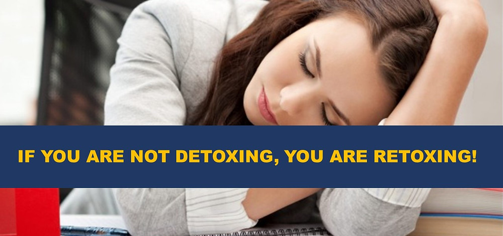 If you are not detoxing, you are retoxing!