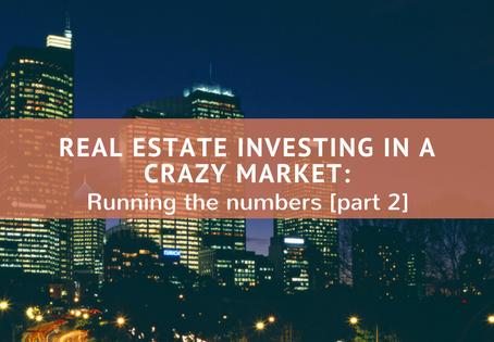 Real Estate Investing in a Crazy Market: Running the Numbers [part 2]