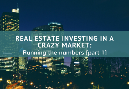 Real Estate Investing in a Crazy Market: Running the Numbers [part 1]