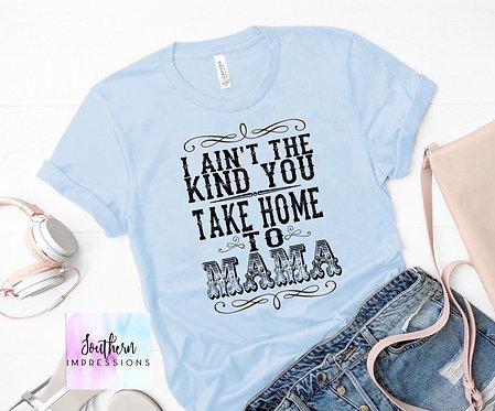 I Ain't The Kind You Take Home To Mama