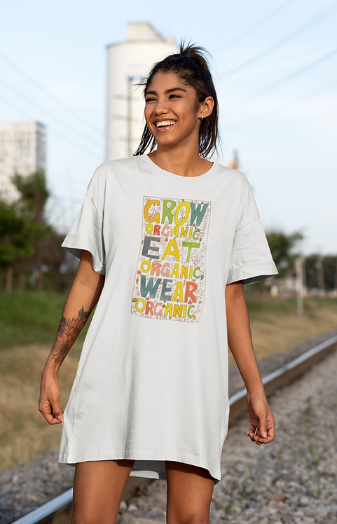 Grow organic, eat organic, wear organic - Organic cotton t-shirt dress