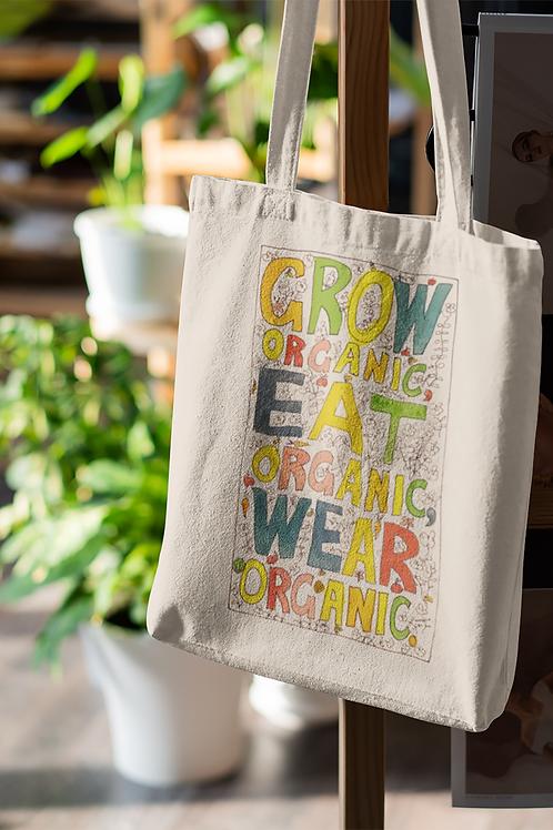 Grow organic, eat organic, wear organic - Organic Tote Bag