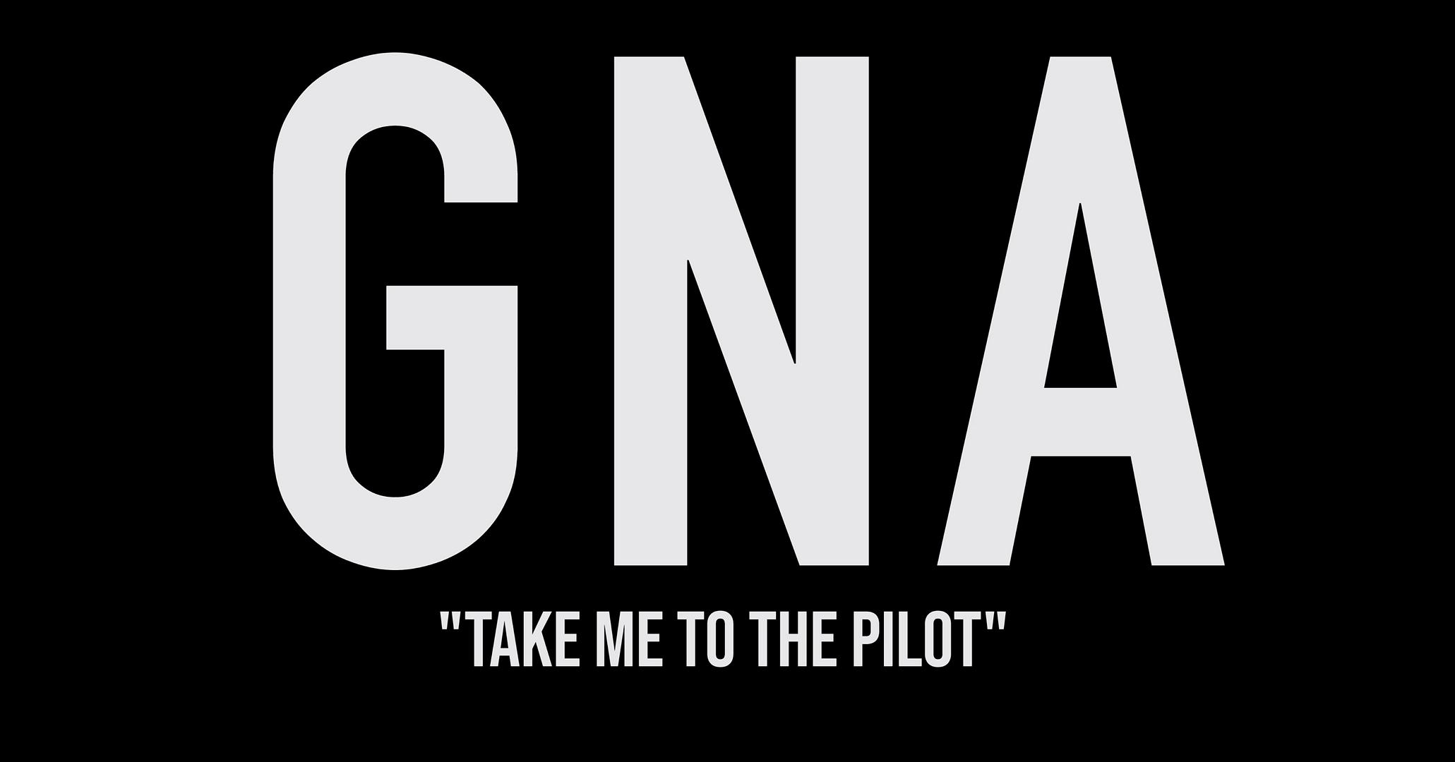 GNA - Take Me to the Pilot