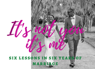 It's Not You, It's Me: Six lessons from six years of marriage for any relationship