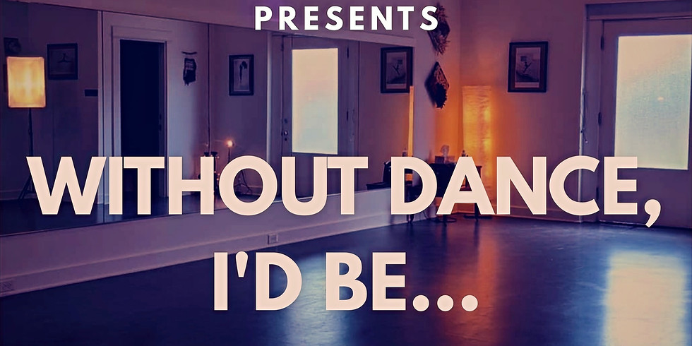Without Dance, I'd Be...