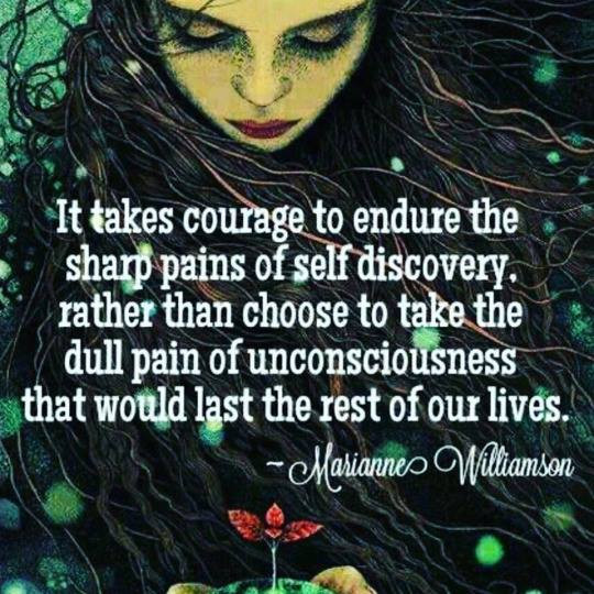 It takes courage to endure the sharp pains of self discovery. rather than choose to take the dull pain of unconsciousness that would last the rest of our lives.  - Marianne Williamson || The Open Mind  Discovered on Shen Essentials & Earth Goddess Rising