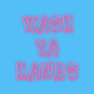 WASH YA HANDS