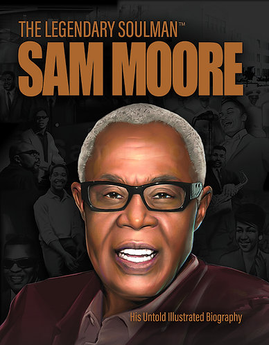 The Legendary Soul Man™ Sam Moore His Untold Illustrated Biography!