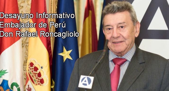 Desayuno Informativo con el Embajador de Perú, Excmo. Sr. Don Rafael Roncagliolo.