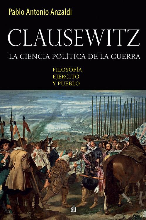 Clausewitz. La ciencia política de la guerra. Pablo Anzaldi