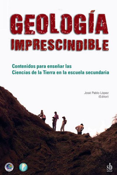 Geología imprescindible, José Pablo López (editor)