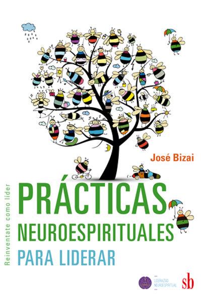 Practicas neuroespirituales para liderar, de Jose Bizai