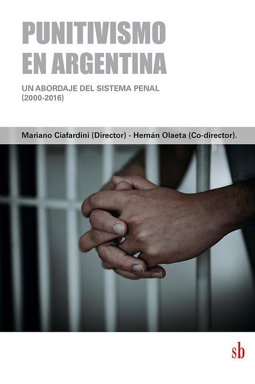 Punitivismo en Argentina (2000-2016). Mariano Ciafardini y Hernán Olaeta (dirs.)