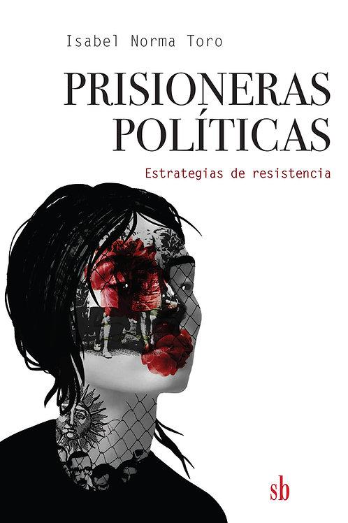 Prisioneras políticas. Estrategias de resistencia, de Isabel Toro