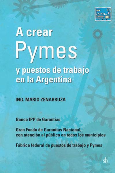 A crear Pymes y puestos de trabajo en la Argentina