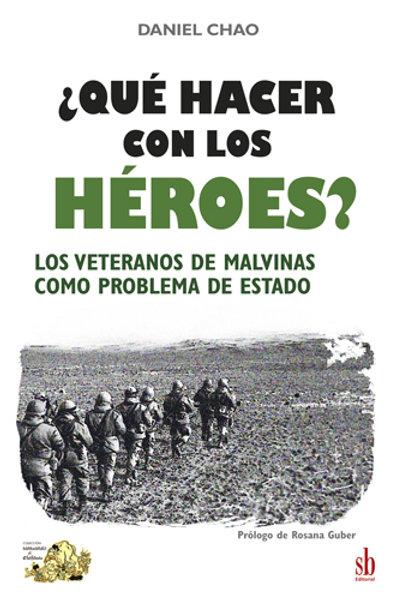 ¿Qué hacer con los héroes? Los veteranos de Malvinas como problema de Estado