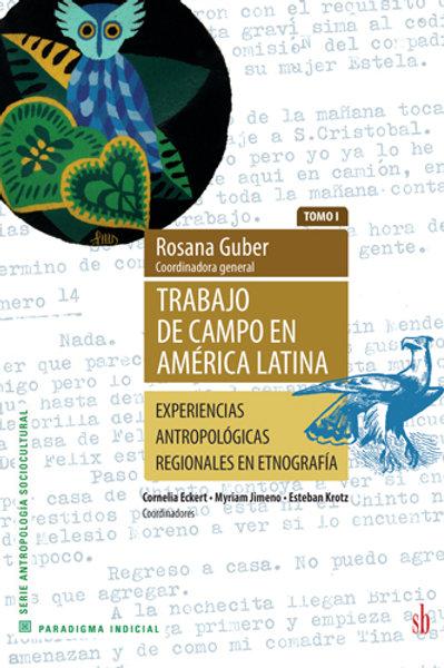 Trabajo de campo en América Latina. Tomo I - Rosana Guber (coord. general)