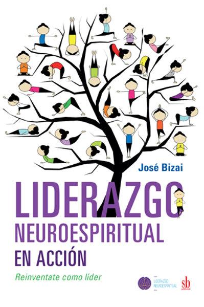 Liderazgo neuroespiritual en acción. José Bizai