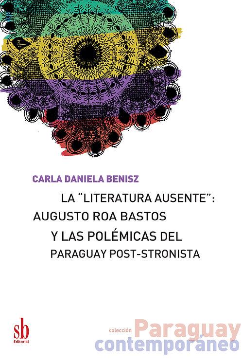 """La """"literatura ausente"""": Augusto Roa Bastos y las polémicas... Carla Benisz"""