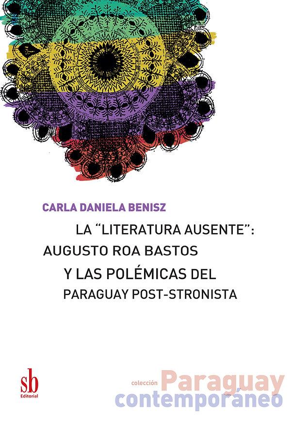 La literatura ausente: Auguso Roa Bastos y las polómicas de Paraguay pos-stroista