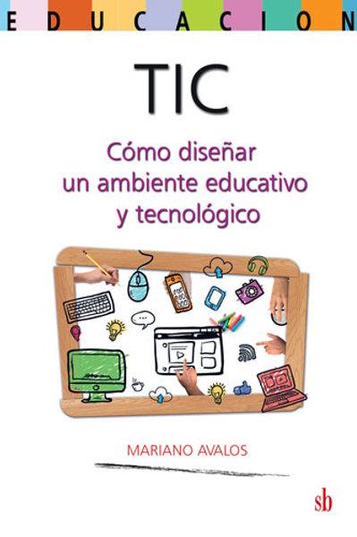 TIC: diseñar un ambiente educativo y tecnológico