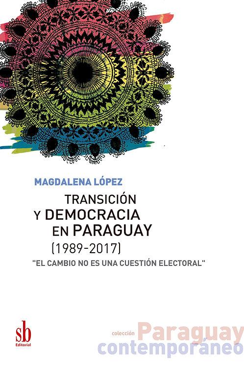 Transición y democracia en Paraguay [1989-2017]. Magdalena López