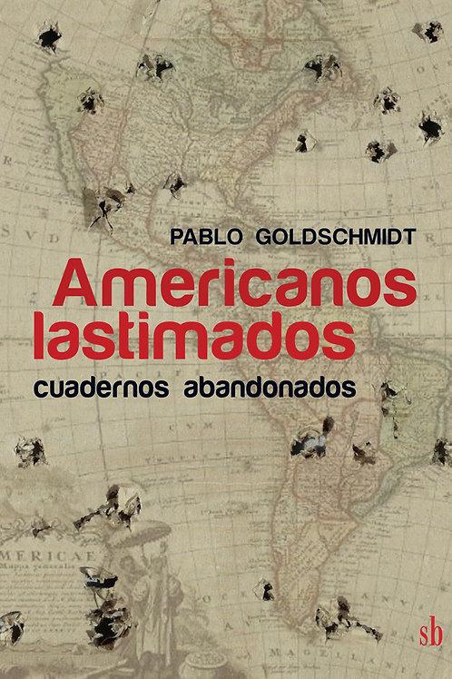 Americanos lastimados. Cuadernos abandonados. Pablo Goldschmidt