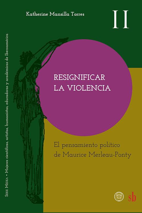 Resignificar la violencia. El pensamiento político de Maurice-Merelau Ponty