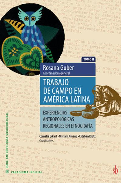 Trabajo de campo en América Latina. Tomo II - Rosana Guber (coord. general)
