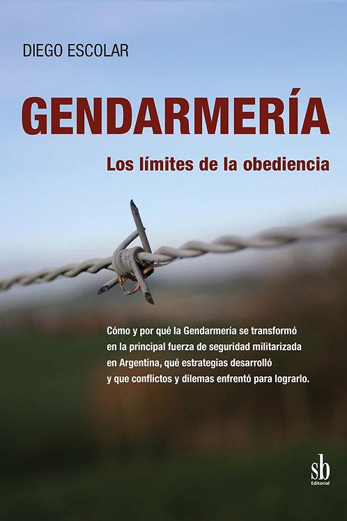 Gendarmería: los límites de la obediencia. Diego Escolar