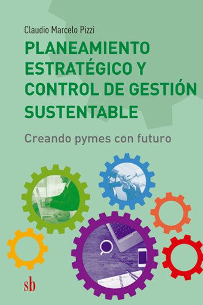 Planeamiento estratégico y control de gestión sustentable, de Claudio  Pizzi