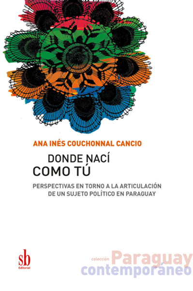 Donde nací como tú. La articulación de un sujeto político..., Ana Couchonnal