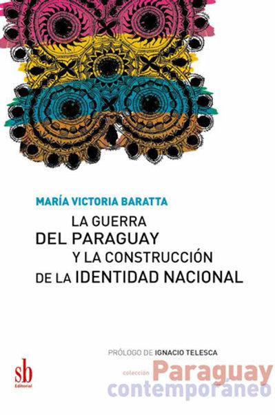 La guerra del Paraguay y la construcción de la identidad nacional, V. Baratta