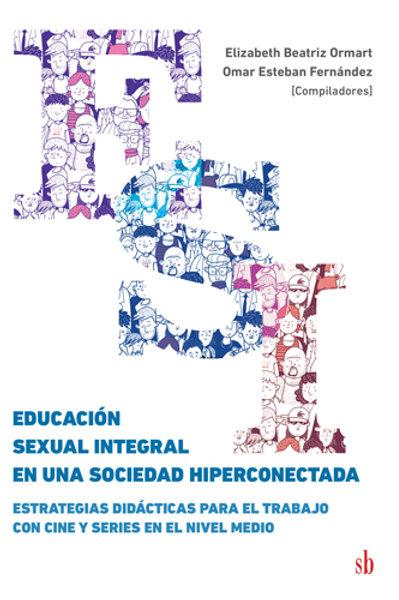 Educación Sexual Integral en una sociedad hiperconectada. Ormat y Fernández (ed)