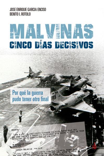 Malvinas: cinco días decisivos, de José Enrique García Inciso y Benito Rotolo